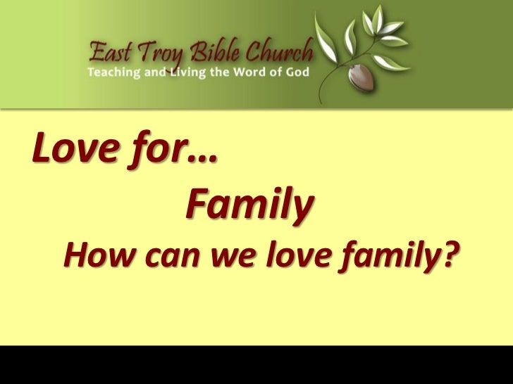 Love for…        Family How can we love family?