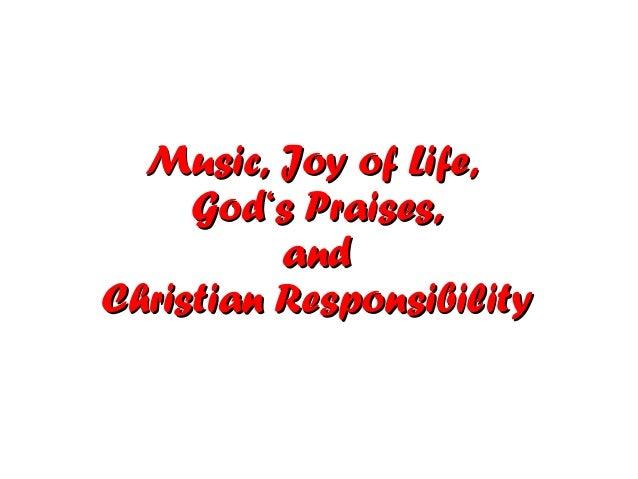 Music, Joy of Life,     God's Praises,          andChristian Responsibility