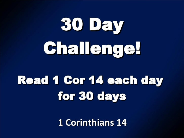 30 Day Challenge! 1 Corinthians 14  Read 1 Cor 14 each day  for 30 days