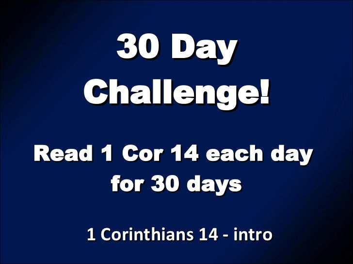 30 Day Challenge! 1 Corinthians 14 - intro Read 1 Cor 14 each day  for 30 days