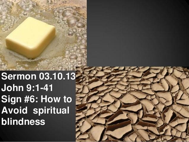 Sermon 03.10.13John 9:1-41Sign #6: How toAvoid spiritualblindness