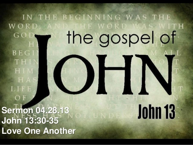 Sermon 04.28.13John 13:30-35Love One Another