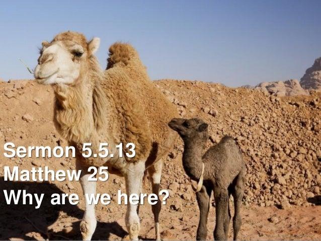 Sermon 5.5.13Matthew 25Why are we here?