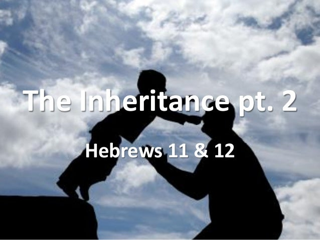 The Inheritance pt. 2 Hebrews 11 & 12