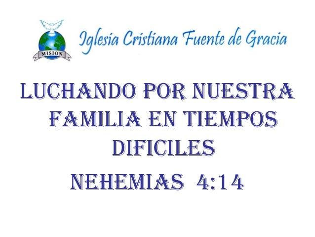 LUCHANDO POR NUESTRA FAMILIA EN TIEMPOS DIFICILES NEHEMIAS 4:14