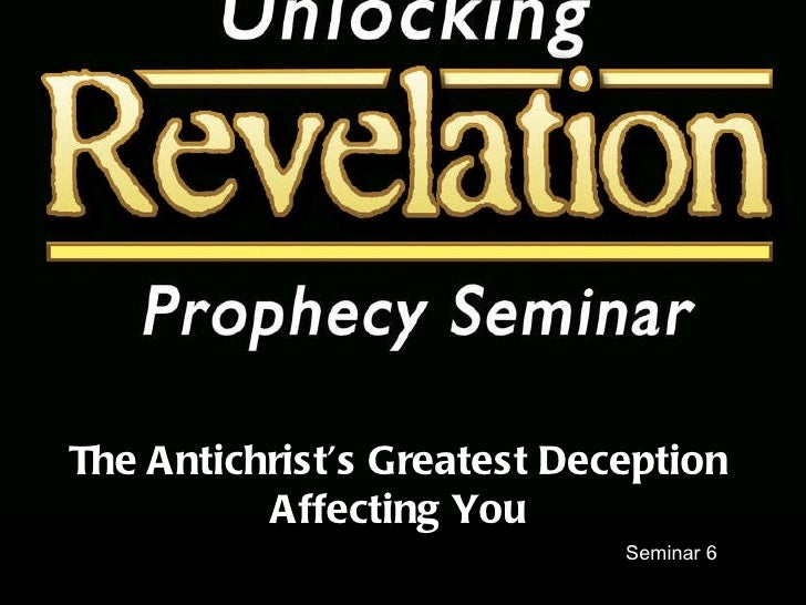 Seminar 6 The Antichrist's Greatest Deception Affecting You