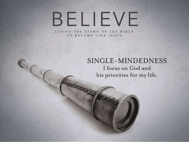 Single-Mindedness • Matthew 14:22-33 • James 1:2-8, 12-18 • Philippians 4:8-9 • Philippians 3:7-14