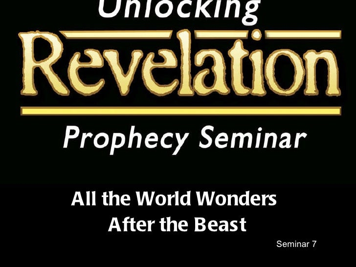 Seminar 7 All the World Wonders  After the Beast