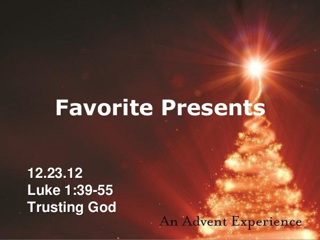 Favorite Presents12.23.12Luke 1:39-55Trusting God