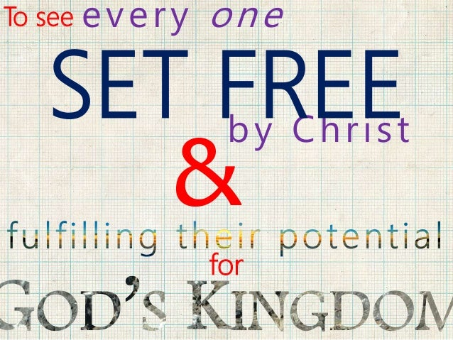 To see by Christ & every one SET FREE for