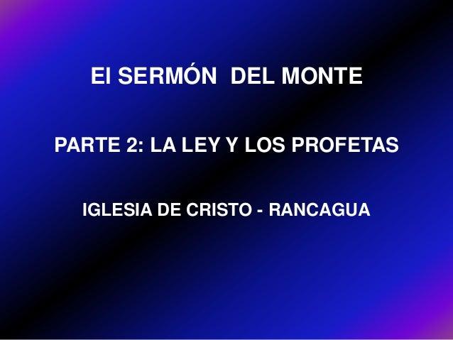El SERMÓN DEL MONTEPARTE 2: LA LEY Y LOS PROFETAS  IGLESIA DE CRISTO - RANCAGUA