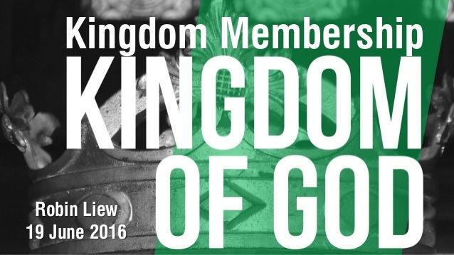 Kingdom Membership Robin Liew 19 June 2016