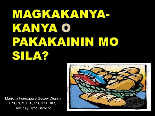 Marikina Foursquare Gospel Church ENCOUNTER JESUS SERIES Rev. Kay Oyco Carolino
