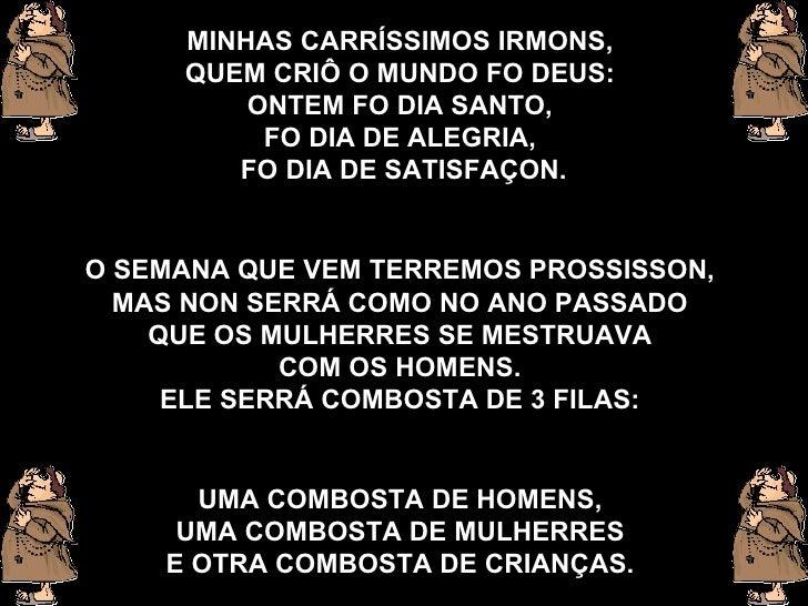 MINHAS CARRÍSSIMOS IRMONS,  QUEM CRIÔ O MUNDO FO DEUS:   ONTEM FO DIA SANTO,  FO DIA DE ALEGRIA,   FO DIA DE SATISFAÇON. O...