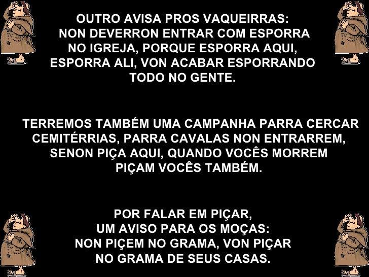 OUTRO AVISA PROS VAQUEIRRAS:   NON DEVERRON ENTRAR COM ESPORRA NO IGREJA, PORQUE ESPORRA AQUI,   ESPORRA ALI,   VON ACABAR...