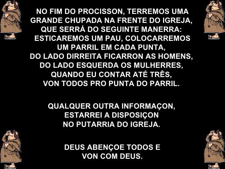 NO FIM DO PROCISSON,   TERREMOS UMA GRANDE CHUPADA NA FRENTE DO IGREJA,   QUE SERRÁ DO SEGUINTE MANERRA:   ESTICAREMOS UM ...