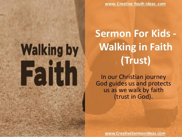Sermon For Kids - Walking in Faith (Trust) In our Christian journey God guides us and protects us as we walk by faith (tru...