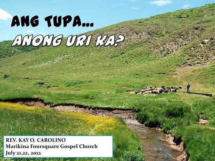 ANG TUPA...REV. KAY O. CAROLINOMarikina Foursquare Gospel ChurchJuly 21,22, 2012
