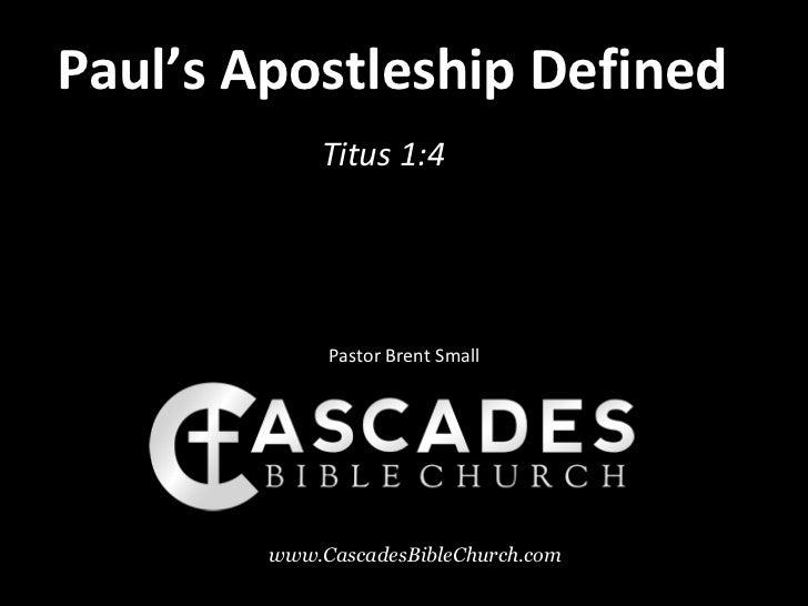 Paul's Apostleship Defined            Titus 1:4             Pastor Brent Small        www.CascadesBibleChurch.com