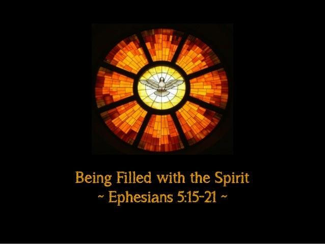 Being Filled with the Spirit ~ Ephesians 5:15-21 ~