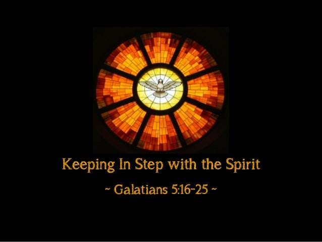 Keeping In Step with the Spirit ! ~ Galatians 5:16-25 ~