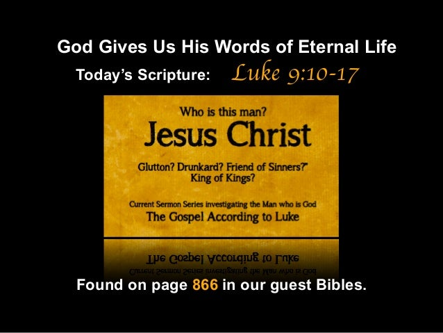 God Gives Us His Words of Eternal Life Luke 9:10-17 Found on page 866 in our guest Bibles. Today's Scripture: