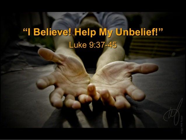 """""""I Believe! Help My Unbelief!"""" image:WillFoster Luke 9:37-45"""