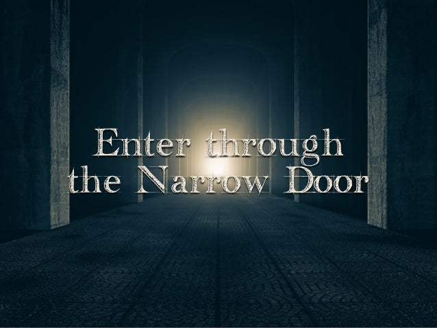 Enter through the Narrow Door ... & Sermon Slide Deck: