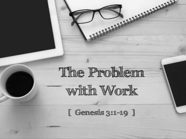 The Problem with Work [ Genesis 3:1-19 ]