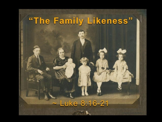 """The Family Likeness""  ~ Luke 8:16-21 images: Leah Walthery"