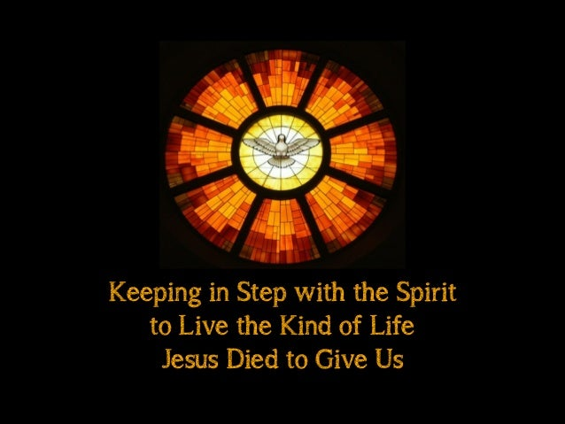 Keeping in Step with the Spirit to Live the Kind of Life Jesus Died to Give Us