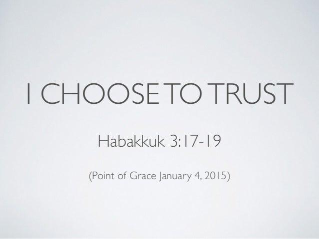 I CHOOSETOTRUST Habakkuk 3:17-19 (Point of Grace January 4, 2015)
