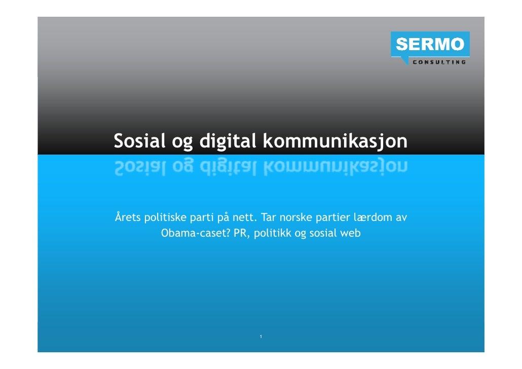 Sosial og digital kommunikasjon   Årets politiske parti på nett. Tar norske partier lærdom av          Obama-caset? PR, po...