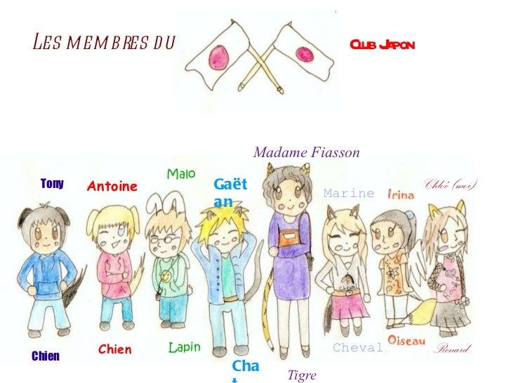 Les membres du  Club Japon Tony Antoine Malo Gaëtan Madame Fiasson Marine Irina Chloé (moi) Chien Chien Lapin Chat Tigre C...