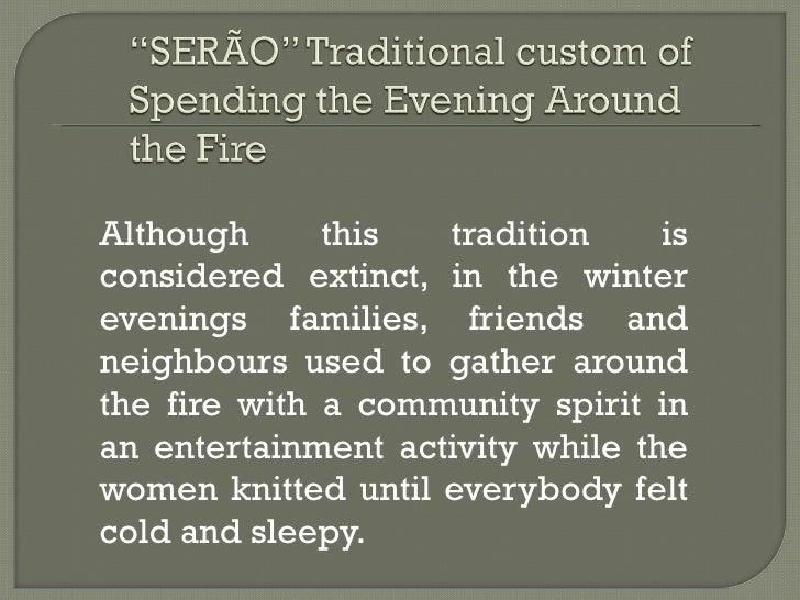 Although      this  tradition     isconsidered extinct, in the winterevenings families, friends andneighbours used to gath...