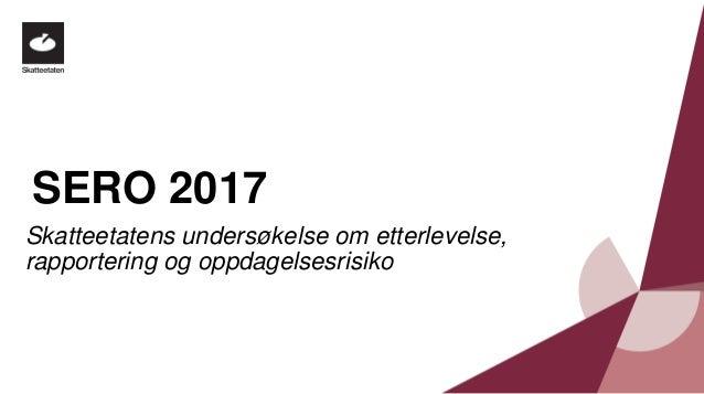 SERO 2017 Skatteetatens undersøkelse om etterlevelse, rapportering og oppdagelsesrisiko