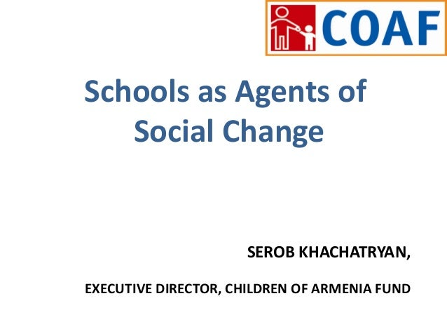 SEROB KHACHATRYAN,EXECUTIVE DIRECTOR, CHILDREN OF ARMENIA FUNDSchools as Agents ofSocial Change