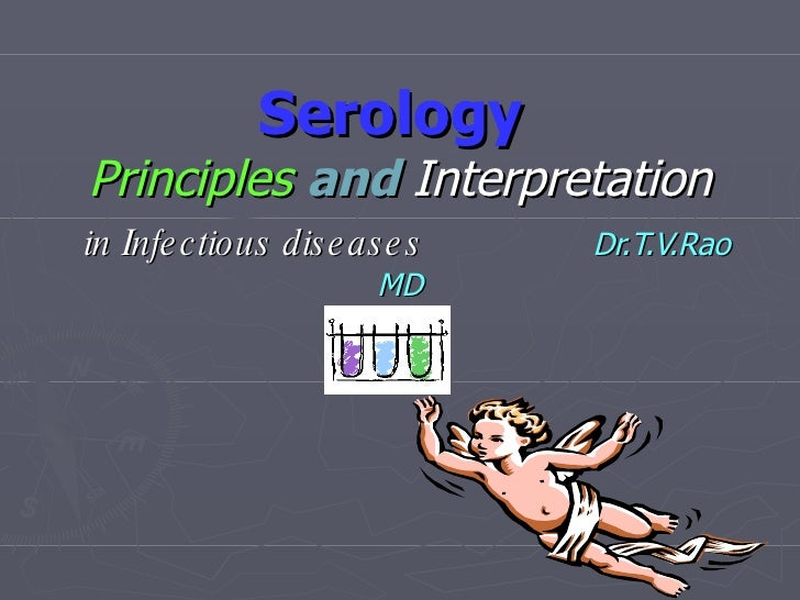 Serology  Principles   and   Interpretation   in Infectious diseases   Dr.T.V.Rao MD
