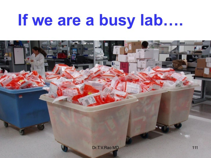If we are a busy lab….         Dr.T.V.Rao MD   111