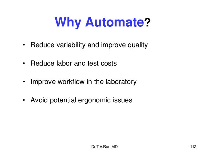 Why Automate?• Reduce variability and improve quality• Reduce labor and test costs• Improve workflow in the laboratory• Av...
