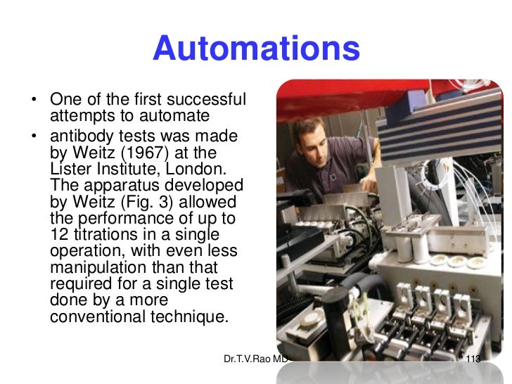 Automations• One of the first successful  attempts to automate• antibody tests was made  by Weitz (1967) at the  Lister In...