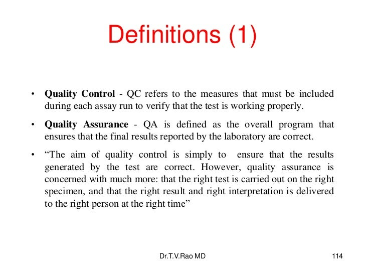 Definitions (1)• Quality Control - QC refers to the measures that must be included  during each assay run to verify that t...