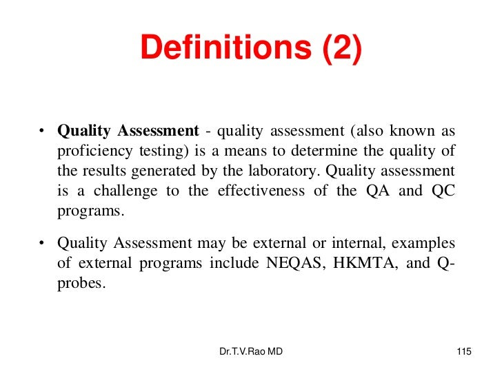 Definitions (2)• Quality Assessment - quality assessment (also known as  proficiency testing) is a means to determine the ...