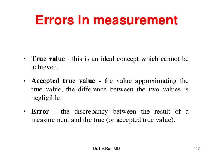 Errors in measurement• True value - this is an ideal concept which cannot be  achieved.• Accepted true value - the value a...