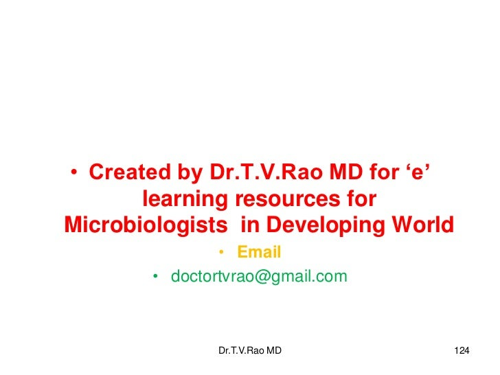 • Created by Dr.T.V.Rao MD for 'e'       learning resources forMicrobiologists in Developing World               • Email  ...