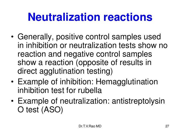 Neutralization reactions• Generally, positive control samples used  in inhibition or neutralization tests show no  reactio...