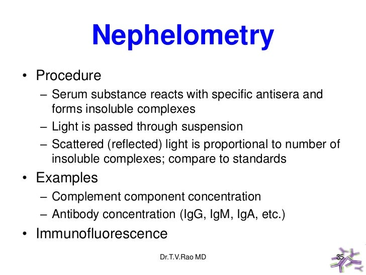 Nephelometry• Procedure  – Serum substance reacts with specific antisera and    forms insoluble complexes  – Light is pass...