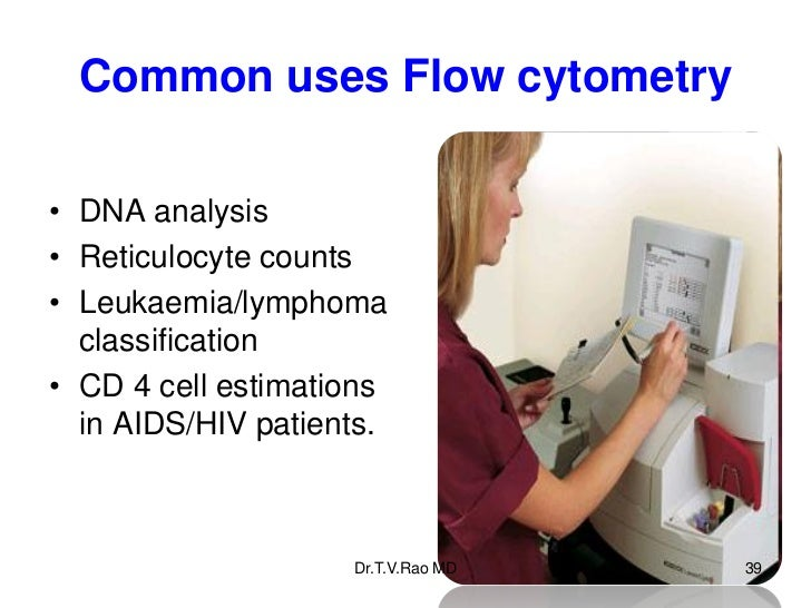 Common uses Flow cytometry• DNA analysis• Reticulocyte counts• Leukaemia/lymphoma  classification• CD 4 cell estimations  ...
