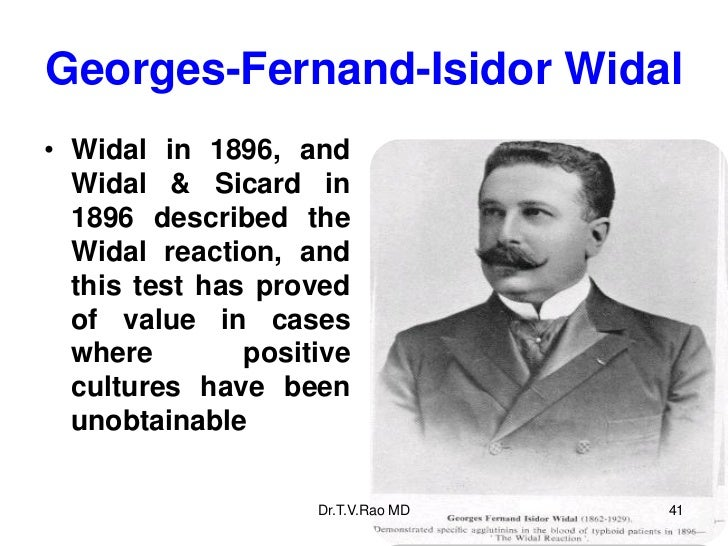 Georges-Fernand-Isidor Widal• Widal in 1896, and  Widal & Sicard in  1896 described the  Widal reaction, and  this test ha...