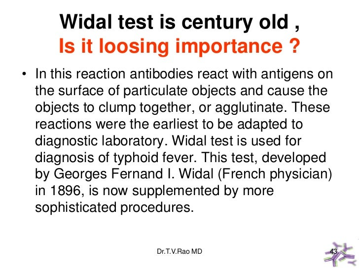 Widal test is century old ,      Is it loosing importance ?• In this reaction antibodies react with antigens on  the surfa...